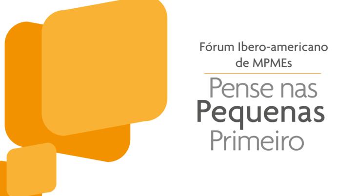 Fórum Ibero-americano de MPMEs - Pense nas Pequenas Primeiro