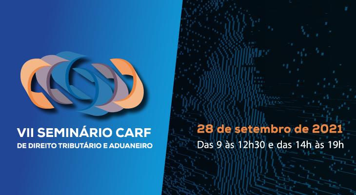 VII Seminário CARF de Direito Tributário e Aduaneiro