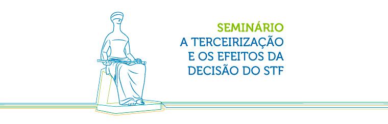 """Seminário """"A Terceirização e os Efeitos da Decisão do STF"""""""