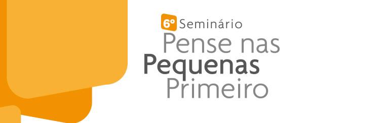 6º Seminário Pense nas Pequenas Primeiro: Caminhos para o crescimento das MPEs