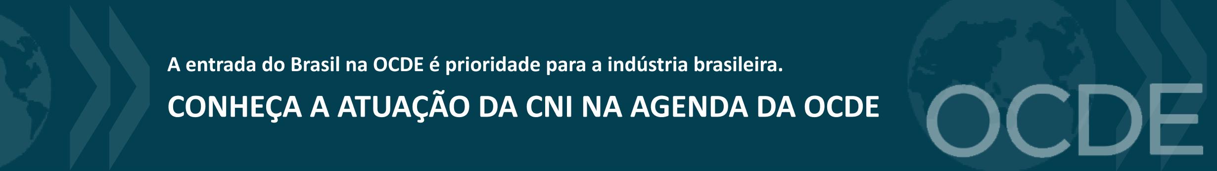 Banner azul com o texto: A entrada do Brasil na OCDE é prioridade para a indústria brasileira. Conheça a atuação da CNI na agenda da OCDE.