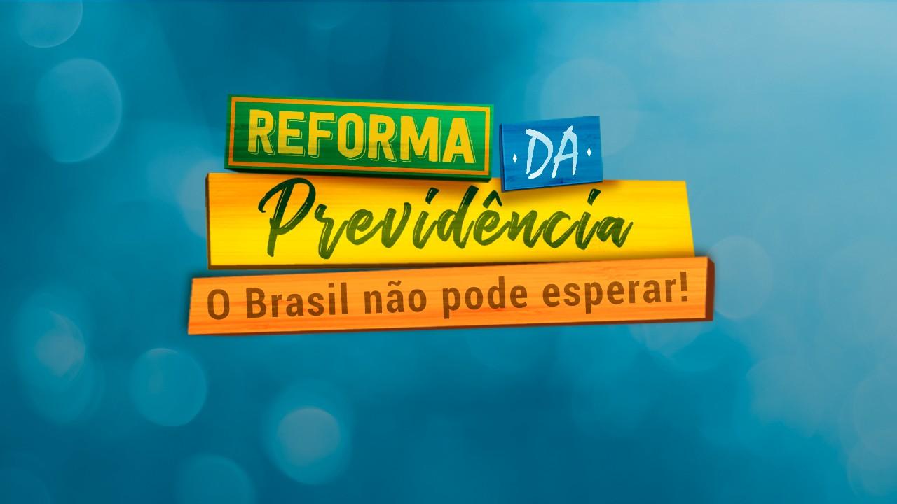Reforma da Previdência: o Brasil não pode esperar!