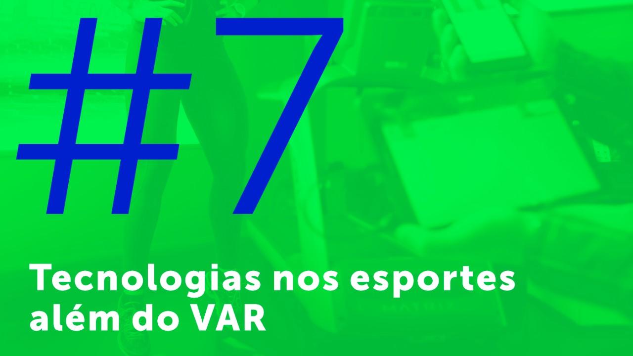 #7 - Tecnologias nos esportes além do VAR