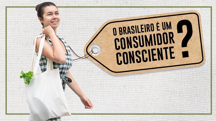 O brasileiro é um consumidor consciente?