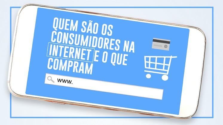 INFOGRÁFICO: Quem são os consumidores na internet e o que compram