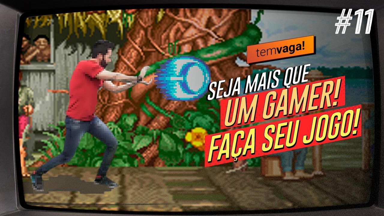 VÍDEO: Seja mais que um gamer, faça seu jogo! Veja como no Tem Vaga!