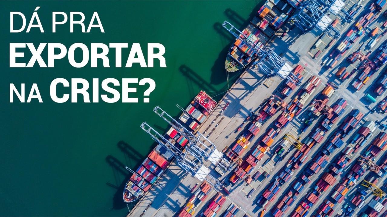 VÍDEO: Dá pra exportar na crise?