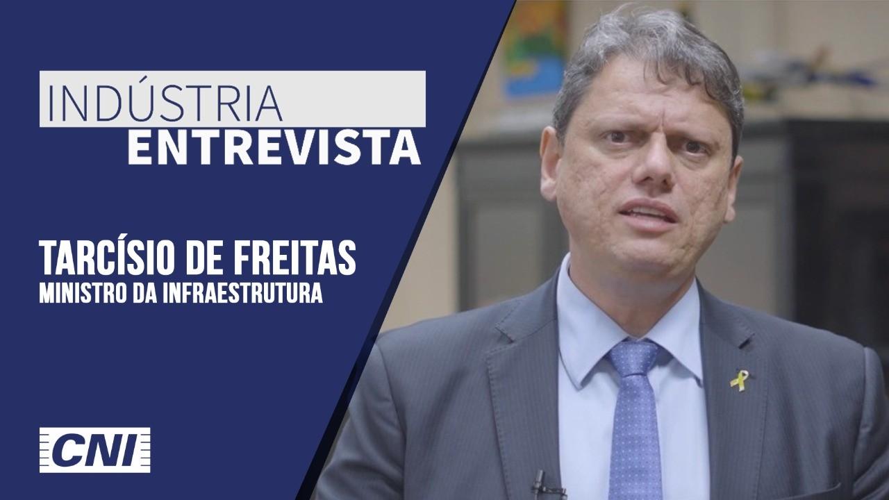 Indústria Entrevista: Tarcísio de Freitas, ministro de Infraestrutura